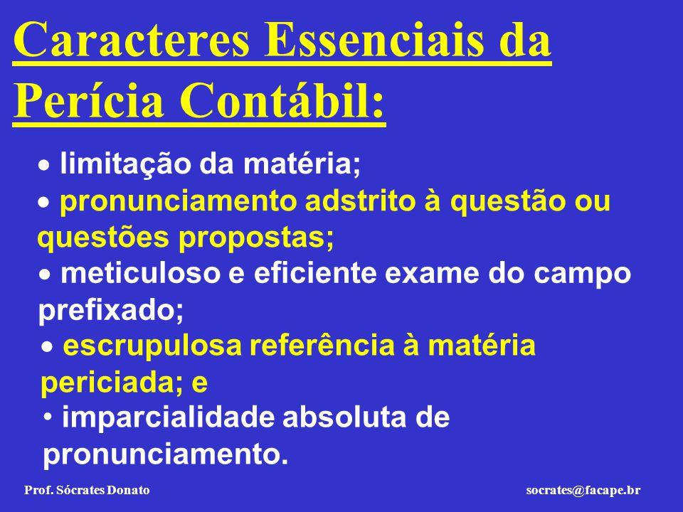 Prof. Sócrates Donato socrates@facape.br Caracteres Essenciais da Perícia Contábil: limitação da matéria; pronunciamento adstrito à questão ou questõe