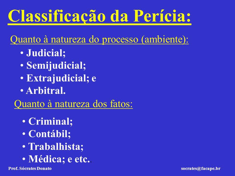 Prof. Sócrates Donato socrates@facape.br Classificação da Perícia: Quanto à natureza do processo (ambiente): Judicial; Semijudicial; Extrajudicial; e