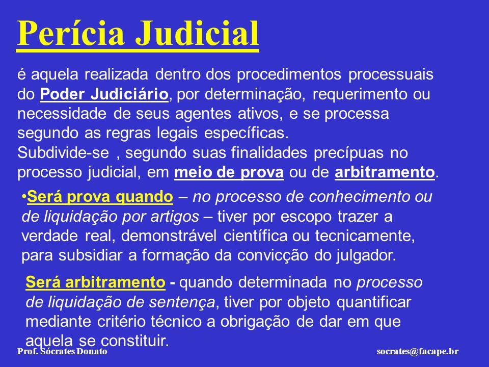 Prof. Sócrates Donato socrates@facape.br Perícia Judicial é aquela realizada dentro dos procedimentos processuais do Poder Judiciário, por determinaçã