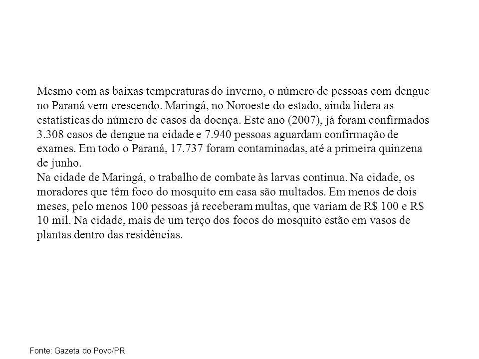 Mesmo com as baixas temperaturas do inverno, o número de pessoas com dengue no Paraná vem crescendo.