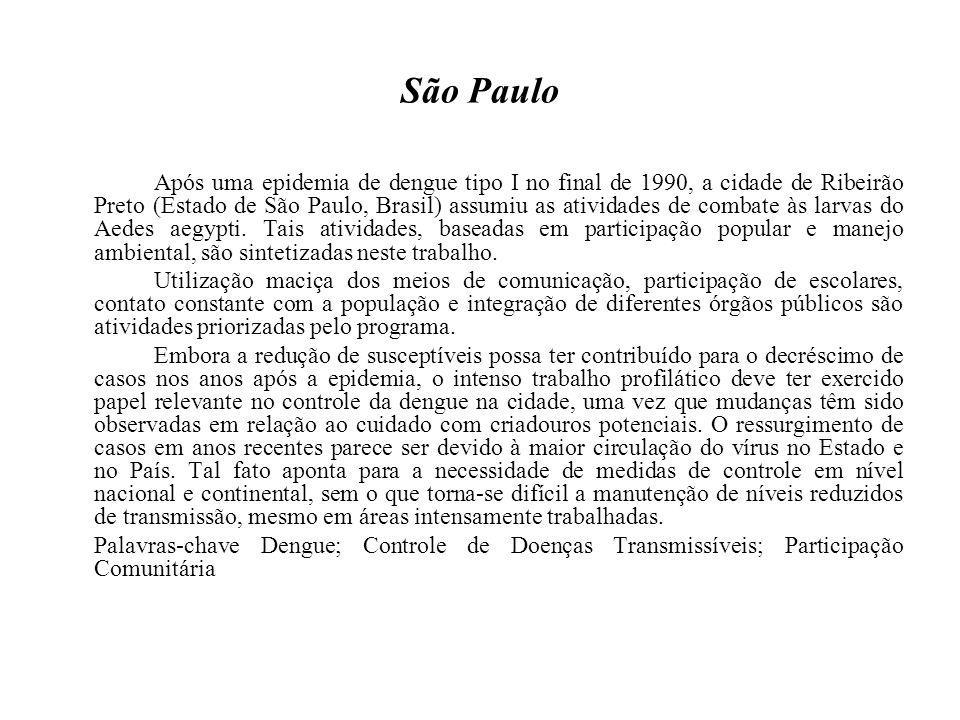São Paulo Após uma epidemia de dengue tipo I no final de 1990, a cidade de Ribeirão Preto (Estado de São Paulo, Brasil) assumiu as atividades de combate às larvas do Aedes aegypti.