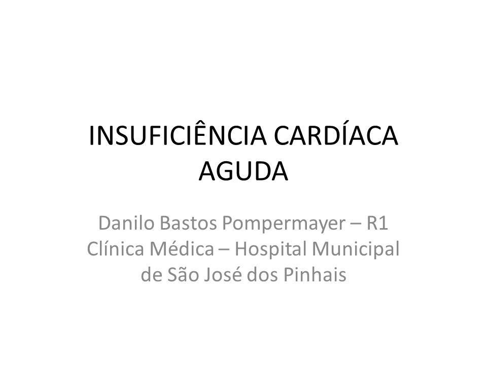 INSUFICIÊNCIA CARDÍACA AGUDA Danilo Bastos Pompermayer – R1 Clínica Médica – Hospital Municipal de São José dos Pinhais