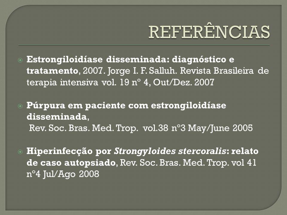 Estrongiloidíase disseminada: diagnóstico e tratamento, 2007. Jorge I. F. Salluh. Revista Brasileira de terapia intensiva vol. 19 nº 4, Out/Dez. 2007