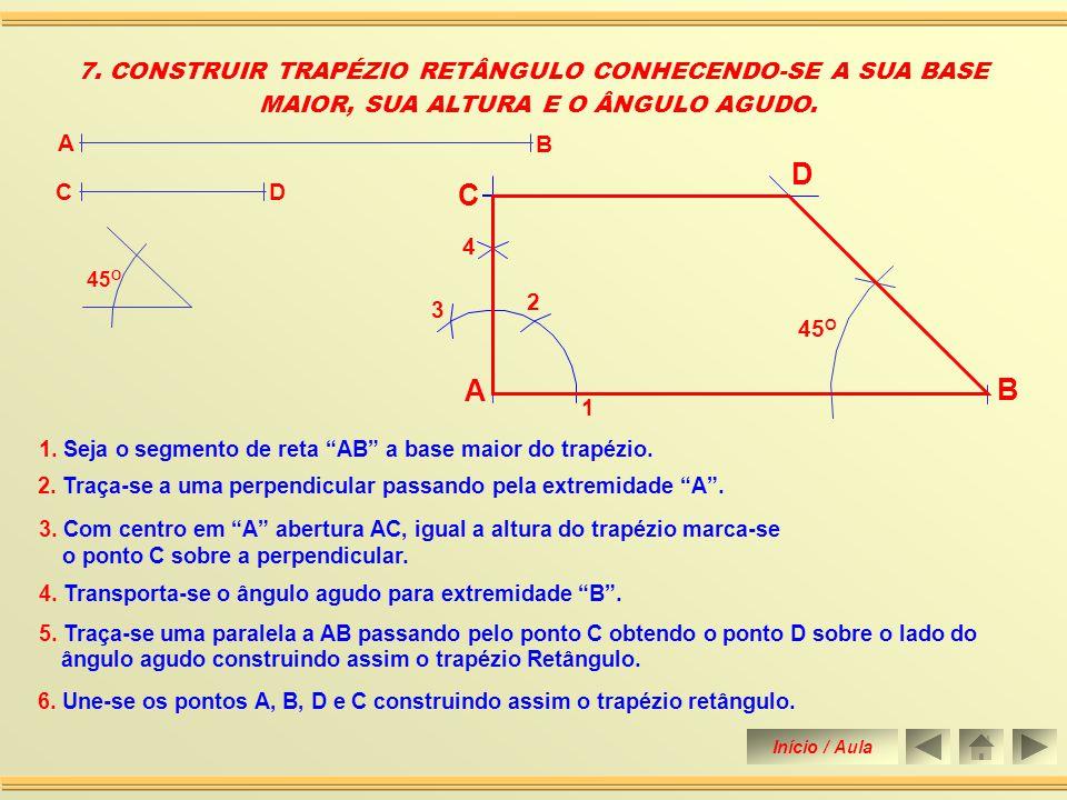 6. CONSTRUIR TRAPÉZIO ISÓSCELES CONHECENDO-SE A SUA BASE MAIOR E A MEDIDA DOS LADOS NÃO PARALELOS 1. Seja o segmento AB a base maior do trapézio. 2. T