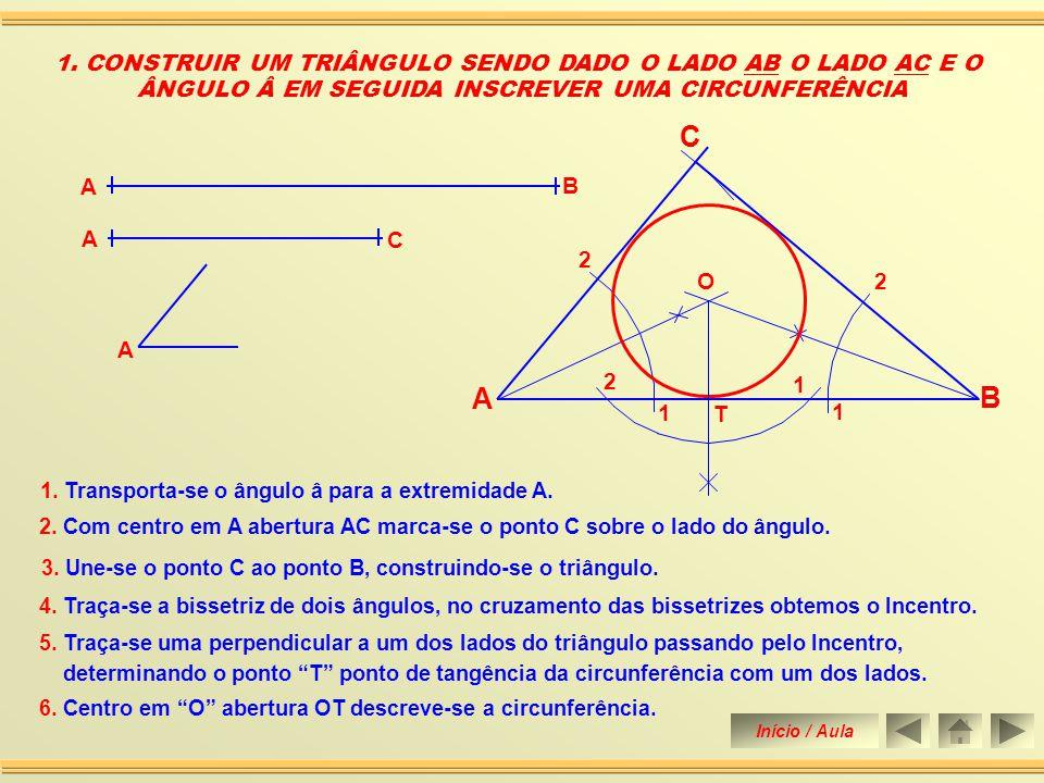 Construir um triângulo sendo dado o lado AB o lado AC e o ângulo â em seguida inscrever uma circunferência. Construir um triângulo sendo dados os seus