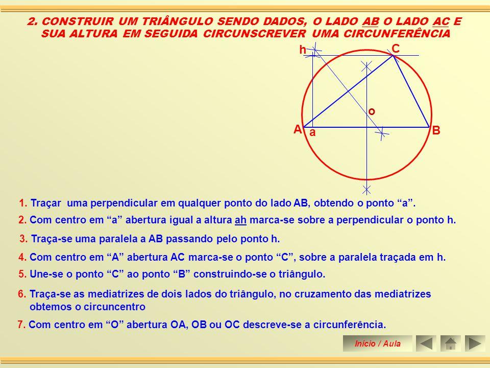 7.Com centro em O abertura OA, OB ou OC descreve-se a circunferência.