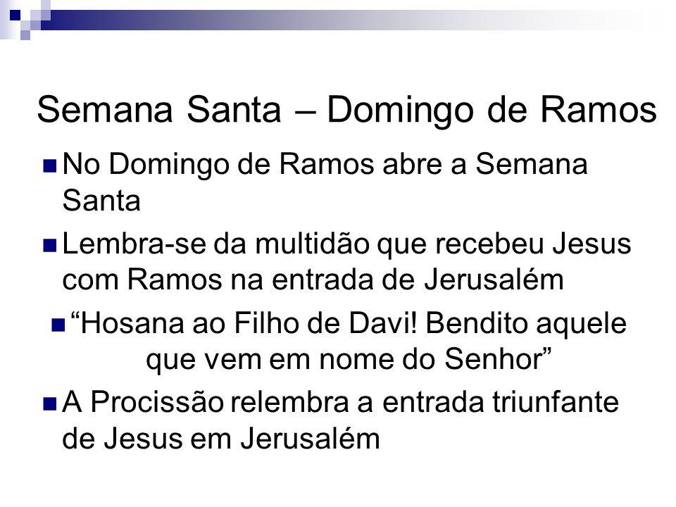 Semana Santa – Domingo de Ramos No Domingo de Ramos abre a Semana Santa Lembra-se da multidão que recebeu Jesus com Ramos na entrada de Jerusalém Hosana ao Filho de Davi.