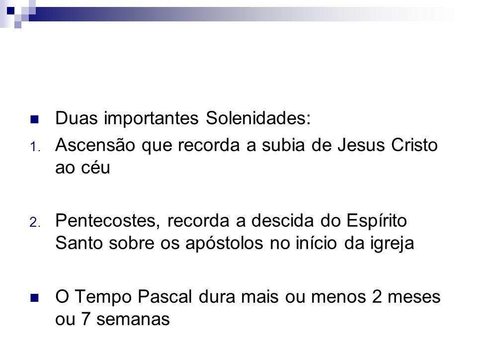 Duas importantes Solenidades: 1.Ascensão que recorda a subia de Jesus Cristo ao céu 2.