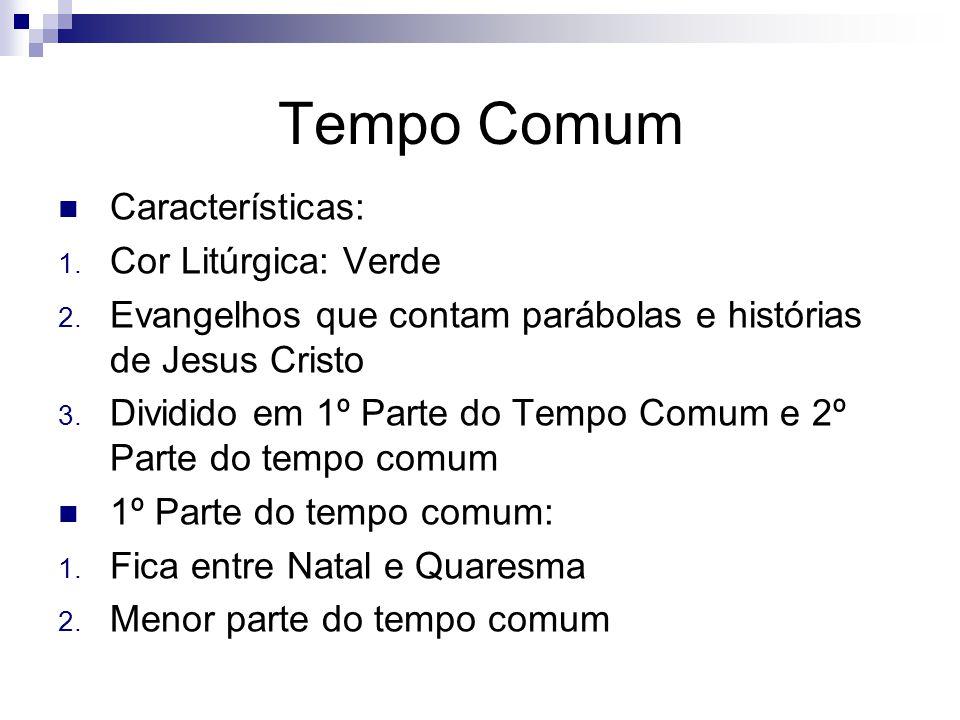 Tempo Comum Características: 1.Cor Litúrgica: Verde 2.