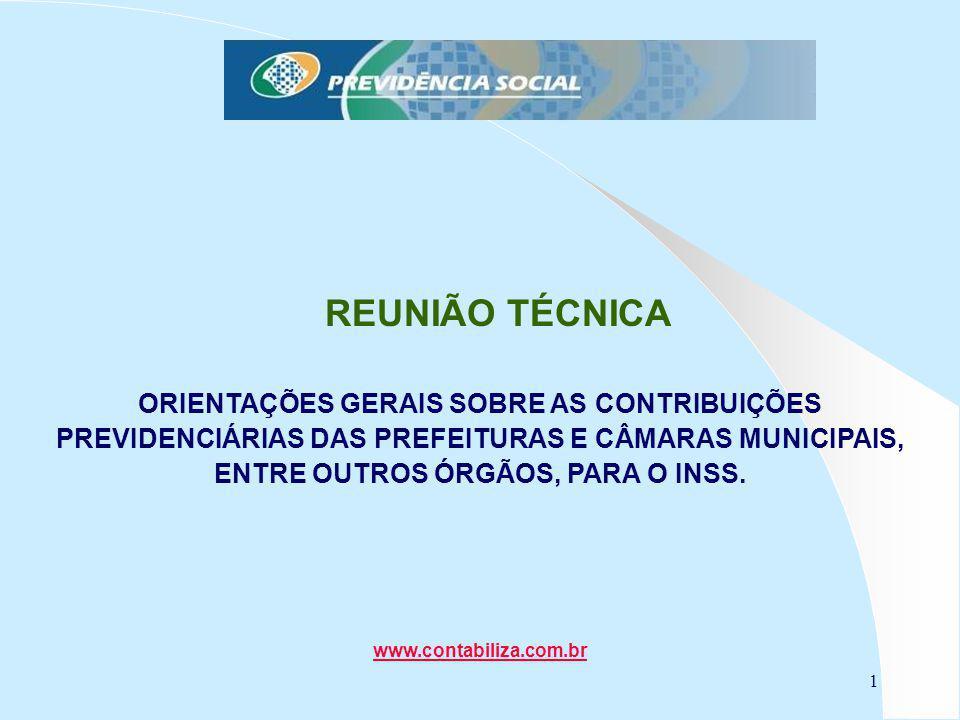 1 REUNIÃO TÉCNICA ORIENTAÇÕES GERAIS SOBRE AS CONTRIBUIÇÕES PREVIDENCIÁRIAS DAS PREFEITURAS E CÂMARAS MUNICIPAIS, ENTRE OUTROS ÓRGÃOS, PARA O INSS. ww