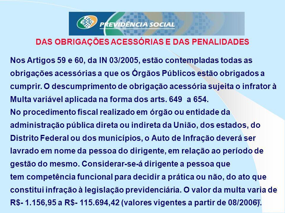 27 DAS OBRIGAÇÕES ACESSÓRIAS E DAS PENALIDADES Nos Artigos 59 e 60, da IN 03/2005, estão contempladas todas as obrigações acessórias a que os Órgãos Públicos estão obrigados a cumprir.