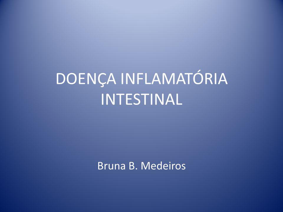 DOENÇA INFLAMATÓRIA INTESTINAL Bruna B. Medeiros