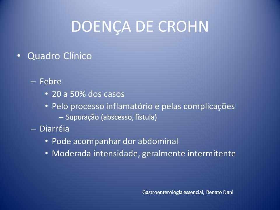 DOENÇA DE CROHN Quadro Clínico – Febre 20 a 50% dos casos Pelo processo inflamatório e pelas complicações – Supuração (abscesso, fístula) – Diarréia P