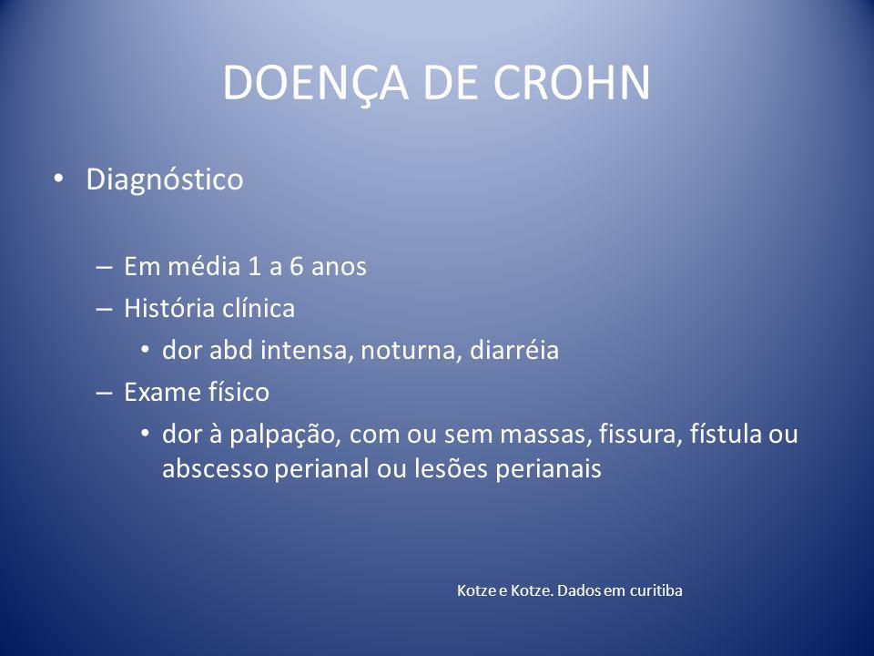 DOENÇA DE CROHN Diagnóstico – Em média 1 a 6 anos – História clínica dor abd intensa, noturna, diarréia – Exame físico dor à palpação, com ou sem mass