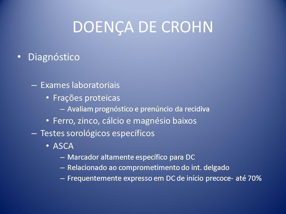 DOENÇA DE CROHN Diagnóstico – Exames laboratoriais Frações proteicas – Avaliam prognóstico e prenúncio da recidiva Ferro, zinco, cálcio e magnésio bai