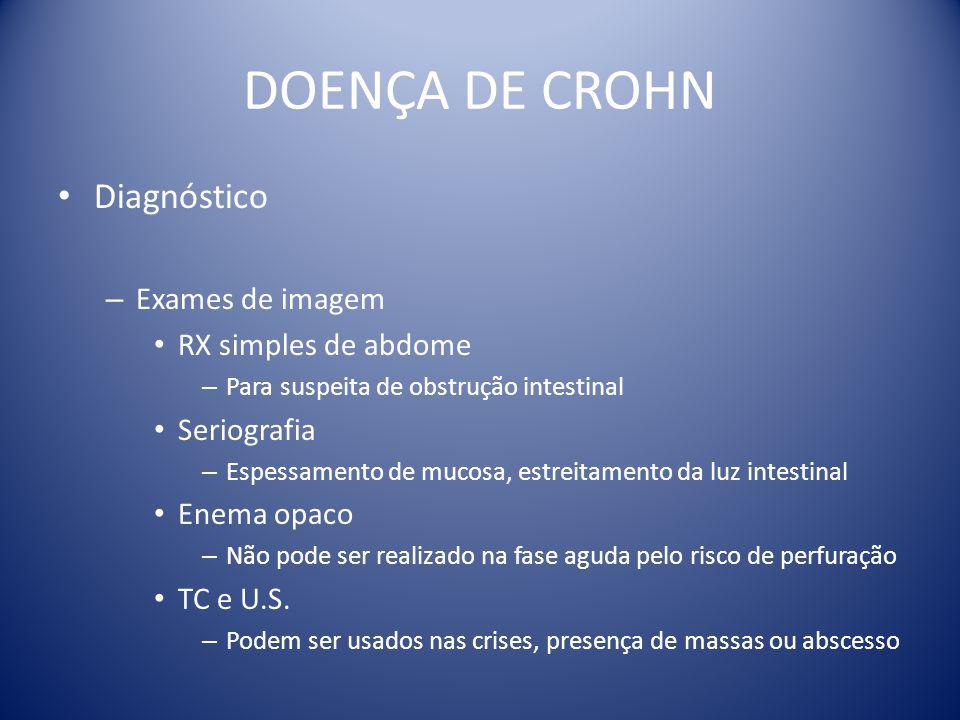 DOENÇA DE CROHN Diagnóstico – Exames de imagem RX simples de abdome – Para suspeita de obstrução intestinal Seriografia – Espessamento de mucosa, estr
