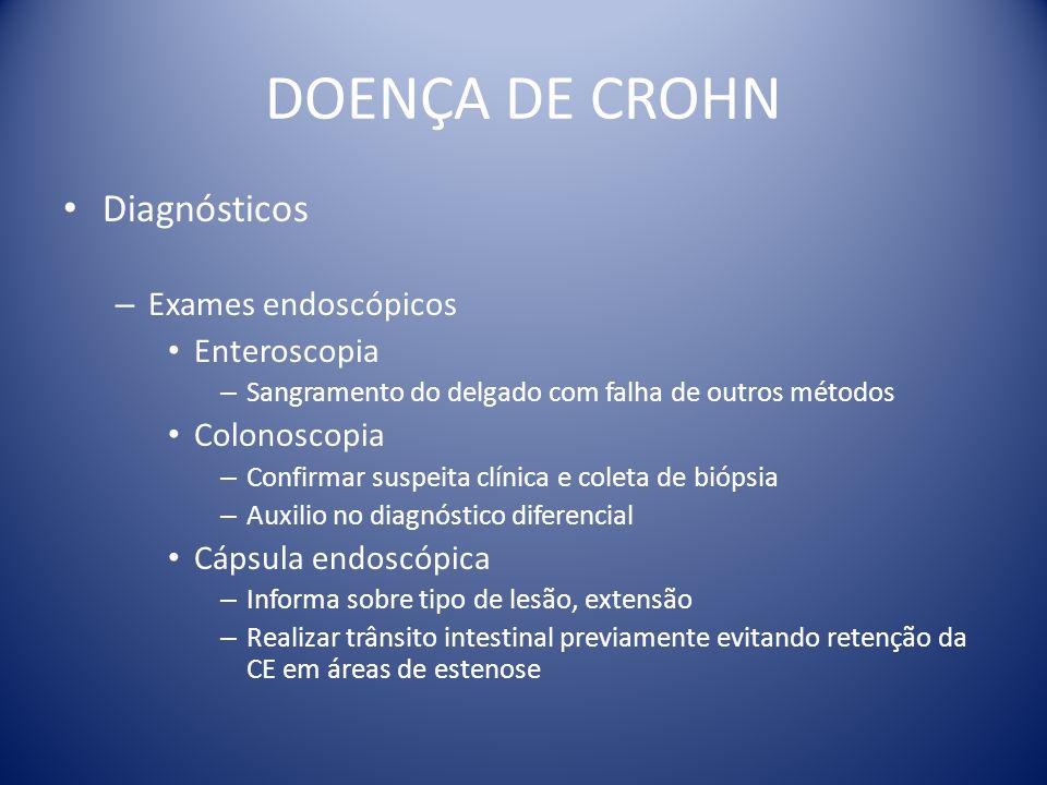 DOENÇA DE CROHN Diagnósticos – Exames endoscópicos Enteroscopia – Sangramento do delgado com falha de outros métodos Colonoscopia – Confirmar suspeita