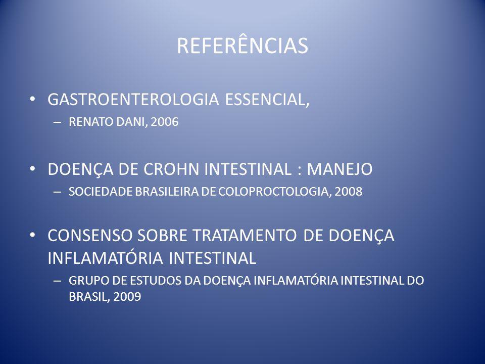 REFERÊNCIAS GASTROENTEROLOGIA ESSENCIAL, – RENATO DANI, 2006 DOENÇA DE CROHN INTESTINAL : MANEJO – SOCIEDADE BRASILEIRA DE COLOPROCTOLOGIA, 2008 CONSE