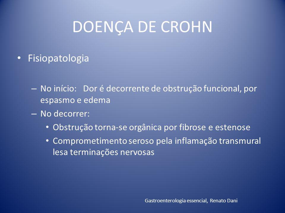 DOENÇA DE CROHN Fisiopatologia – No início: Dor é decorrente de obstrução funcional, por espasmo e edema – No decorrer: Obstrução torna-se orgânica po