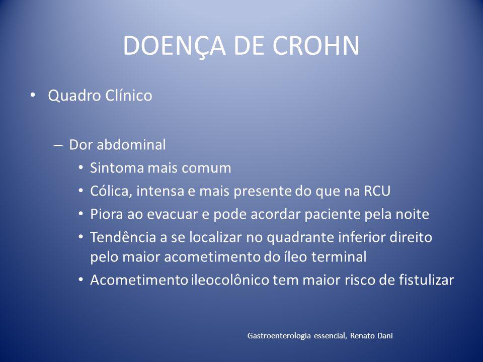 DOENÇA DE CROHN Quadro Clínico – Dor abdominal Sintoma mais comum Cólica, intensa e mais presente do que na RCU Piora ao evacuar e pode acordar pacien