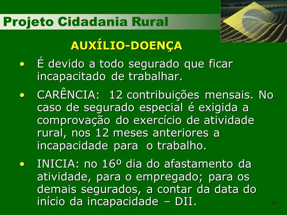 Projeto Cidadania Rural 19 É devido a todo segurado que ficar incapacitado de trabalhar.É devido a todo segurado que ficar incapacitado de trabalhar.
