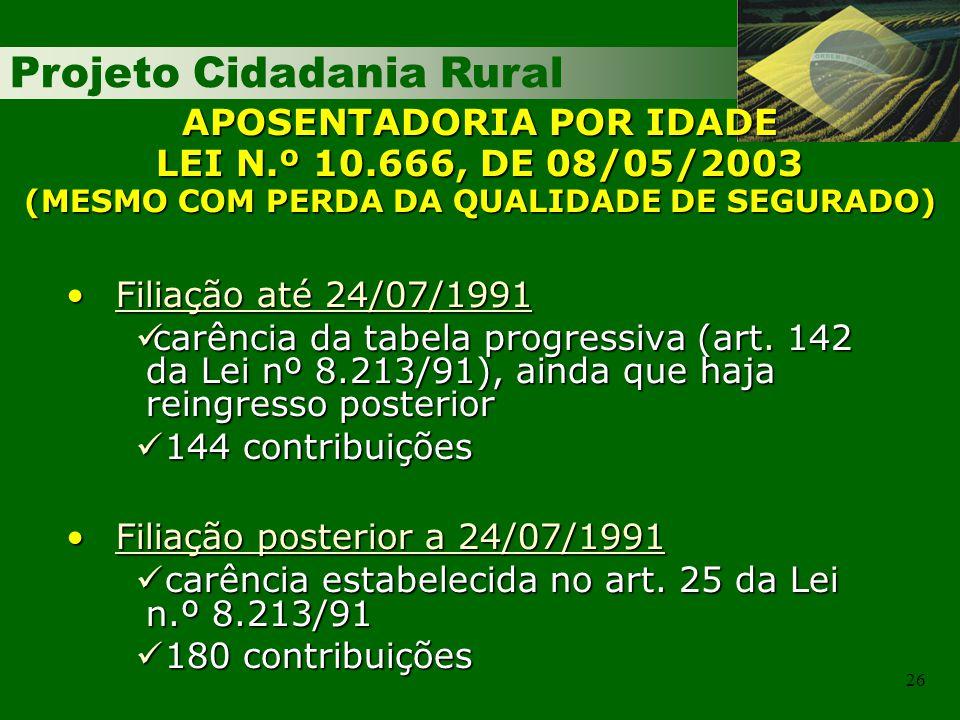 Projeto Cidadania Rural 26 Filiação até 24/07/1991Filiação até 24/07/1991 carência da tabela progressiva (art. 142 da Lei nº 8.213/91), ainda que haja