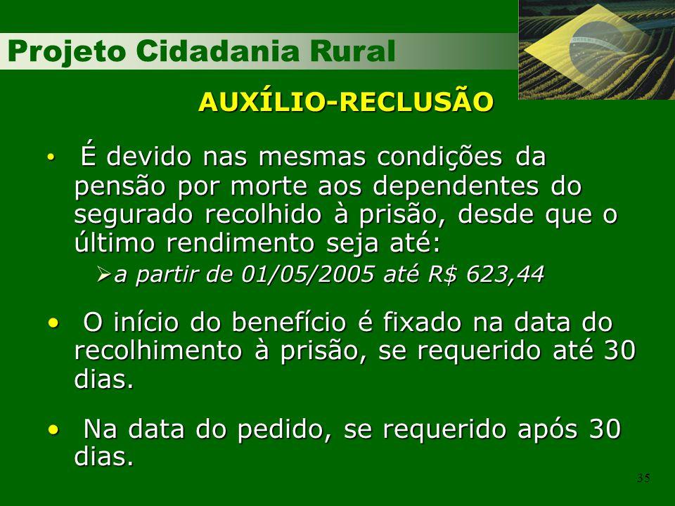 Projeto Cidadania Rural 35 AUXÍLIO-RECLUSÃO É devido nas mesmas condições da pensão por morte aos dependentes do segurado recolhido à prisão, desde qu