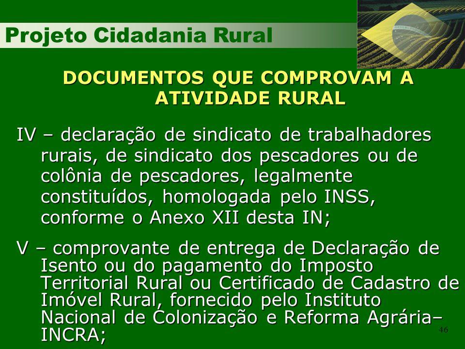 Projeto Cidadania Rural 46 DOCUMENTOS QUE COMPROVAM A ATIVIDADE RURAL IV – declaração de sindicato de trabalhadores rurais, de sindicato dos pescadore