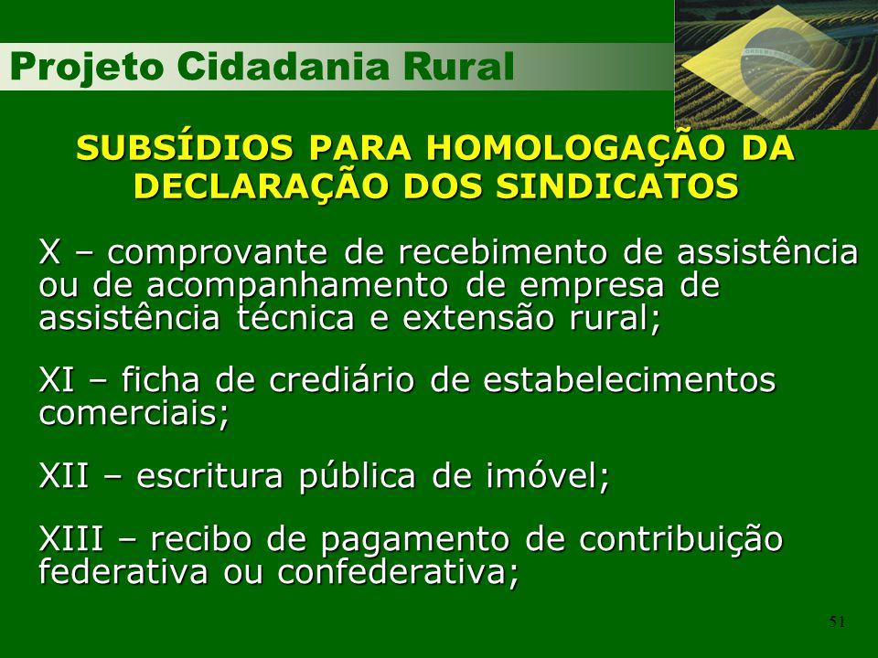 Projeto Cidadania Rural 51 SUBSÍDIOS PARA HOMOLOGAÇÃO DA DECLARAÇÃO DOS SINDICATOS X – comprovante de recebimento de assistência ou de acompanhamento