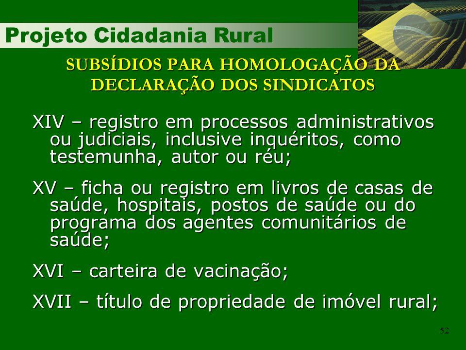 Projeto Cidadania Rural 52 SUBSÍDIOS PARA HOMOLOGAÇÃO DA DECLARAÇÃO DOS SINDICATOS XIV – registro em processos administrativos ou judiciais, inclusive
