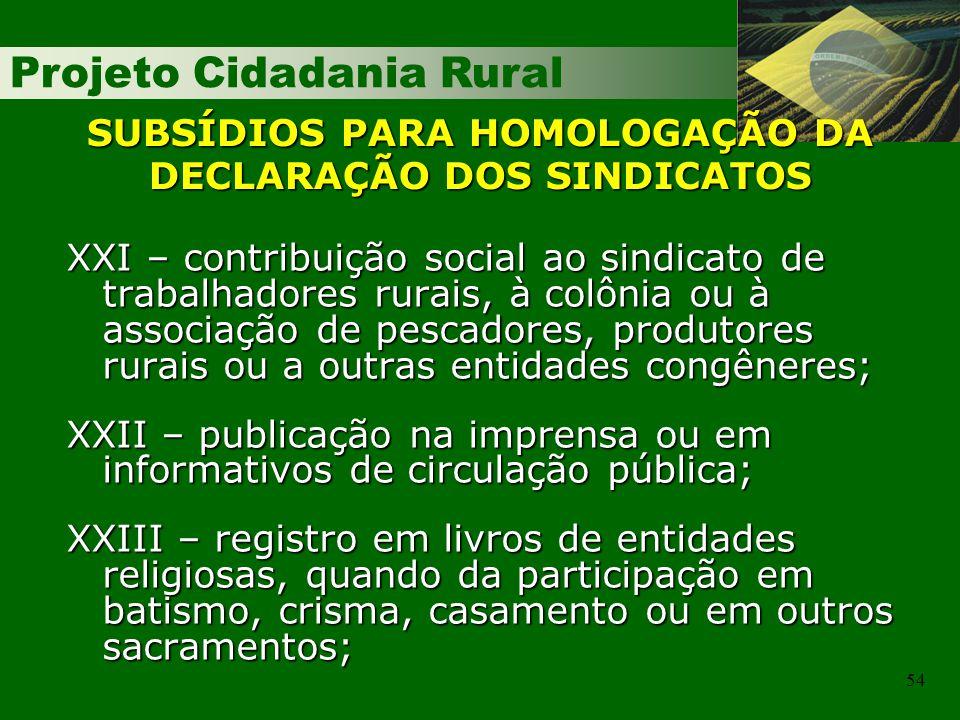 Projeto Cidadania Rural 54 SUBSÍDIOS PARA HOMOLOGAÇÃO DA DECLARAÇÃO DOS SINDICATOS XXI – contribuição social ao sindicato de trabalhadores rurais, à c