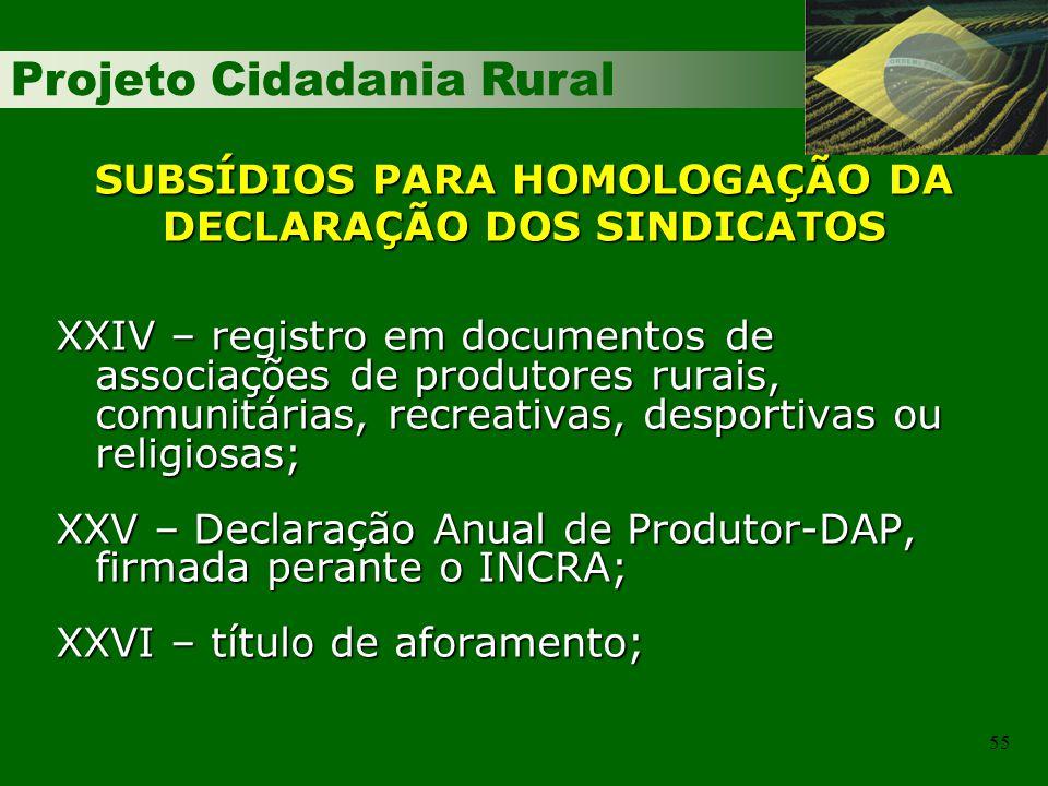Projeto Cidadania Rural 55 SUBSÍDIOS PARA HOMOLOGAÇÃO DA DECLARAÇÃO DOS SINDICATOS XXIV – registro em documentos de associações de produtores rurais,