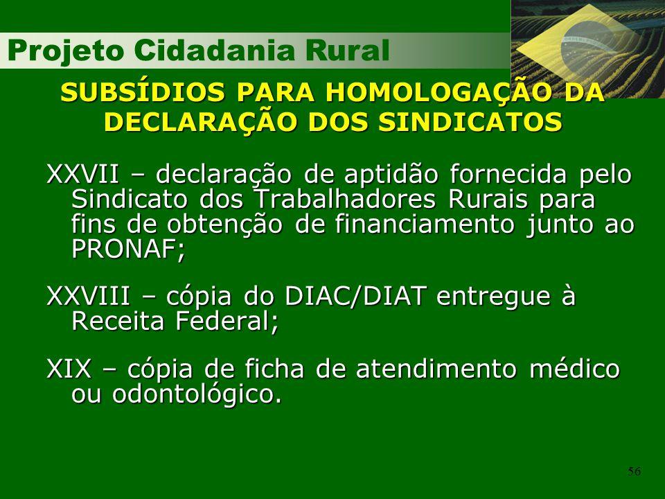 Projeto Cidadania Rural 56 SUBSÍDIOS PARA HOMOLOGAÇÃO DA DECLARAÇÃO DOS SINDICATOS XXVII – declaração de aptidão fornecida pelo Sindicato dos Trabalha