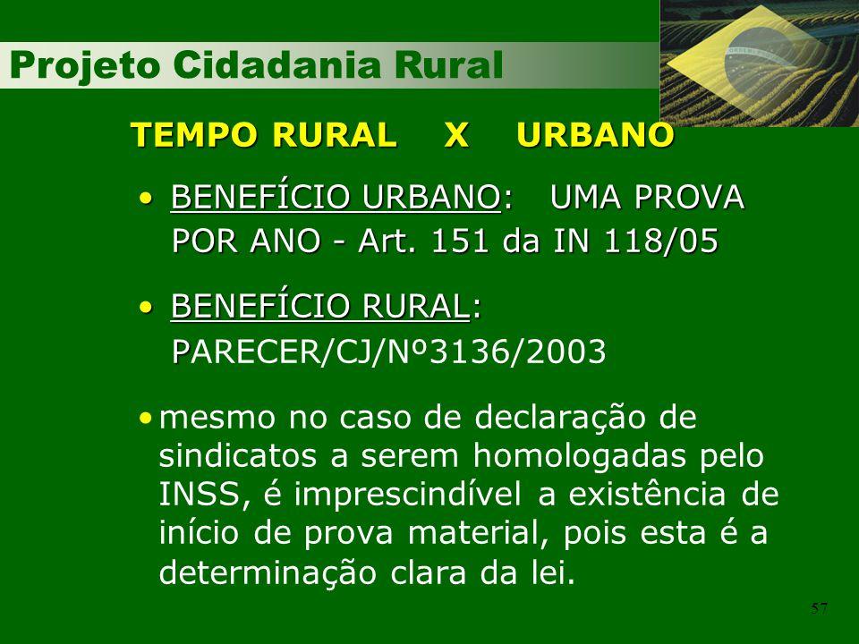 Projeto Cidadania Rural 57 TEMPO RURAL X URBANO BENEFÍCIO URBANO: UMA PROVA BENEFÍCIO URBANO: UMA PROVA POR ANO - Art. 151 da IN 118/05 POR ANO - Art.