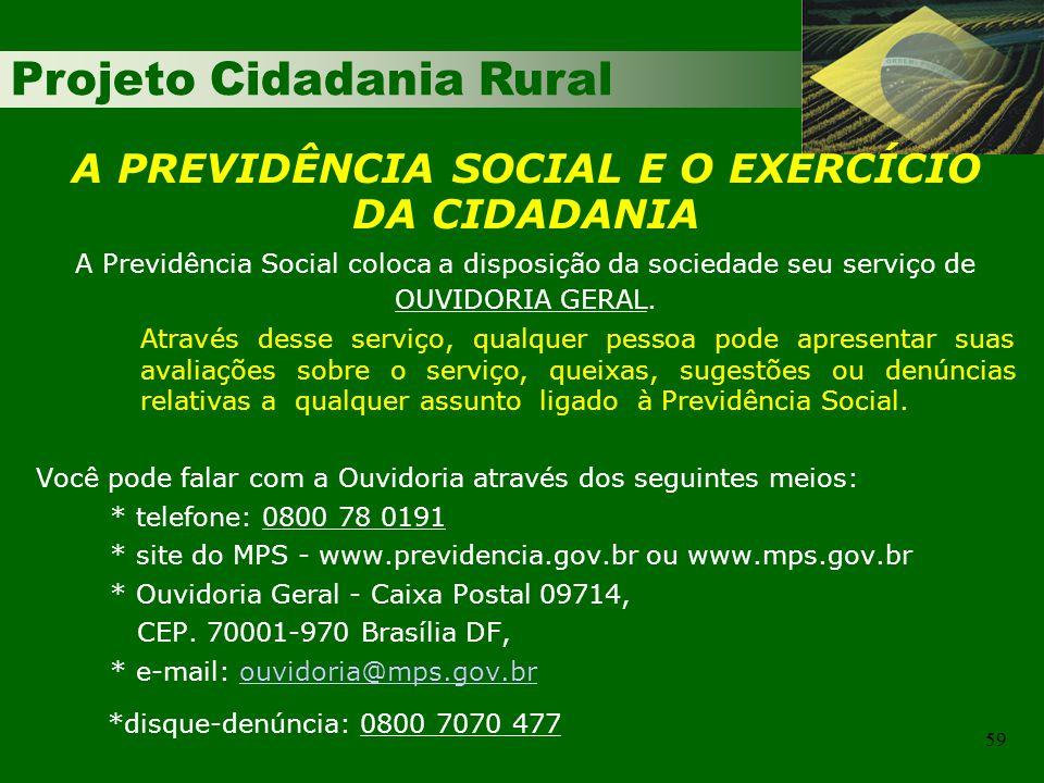 Projeto Cidadania Rural 59 A PREVIDÊNCIA SOCIAL E O EXERCÍCIO DA CIDADANIA A Previdência Social coloca a disposição da sociedade seu serviço de OUVIDO