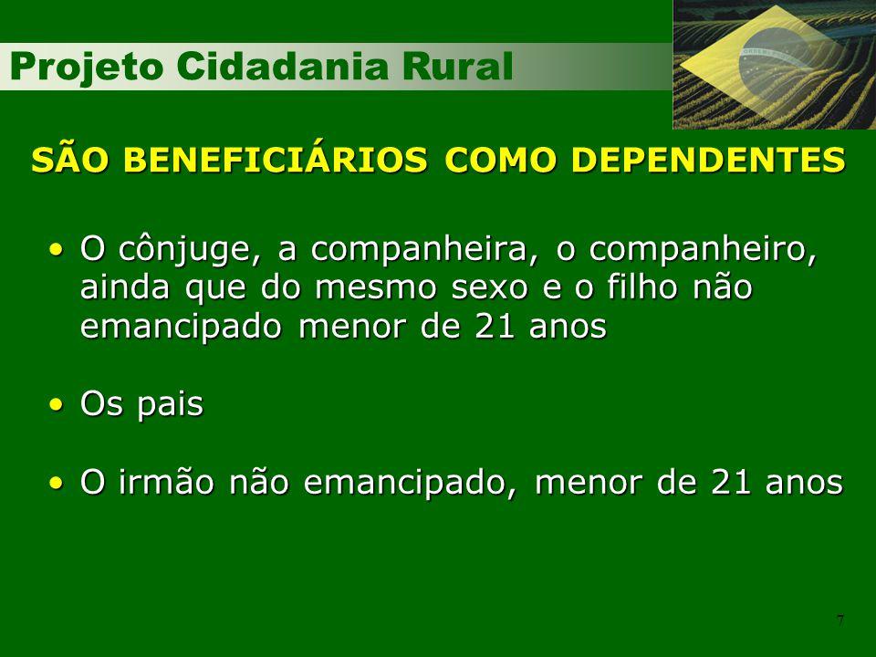 Projeto Cidadania Rural 7 SÃO BENEFICIÁRIOS COMO DEPENDENTES O cônjuge, a companheira, o companheiro, ainda que do mesmo sexo e o filho não emancipado