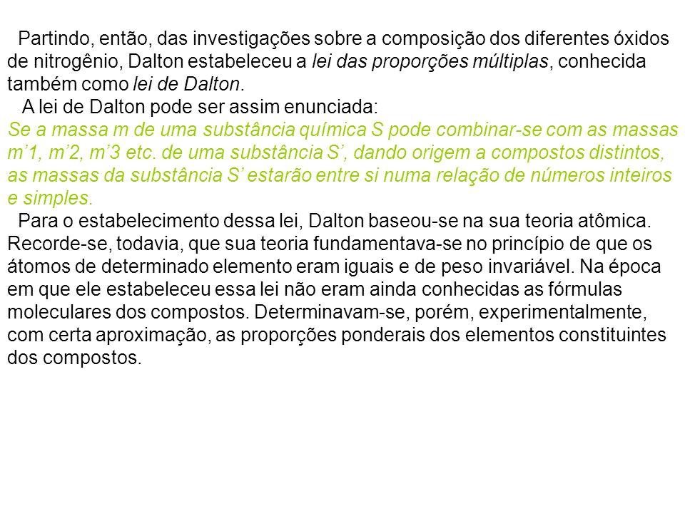 Partindo, então, das investigações sobre a composição dos diferentes óxidos de nitrogênio, Dalton estabeleceu a lei das proporções múltiplas, conhecid