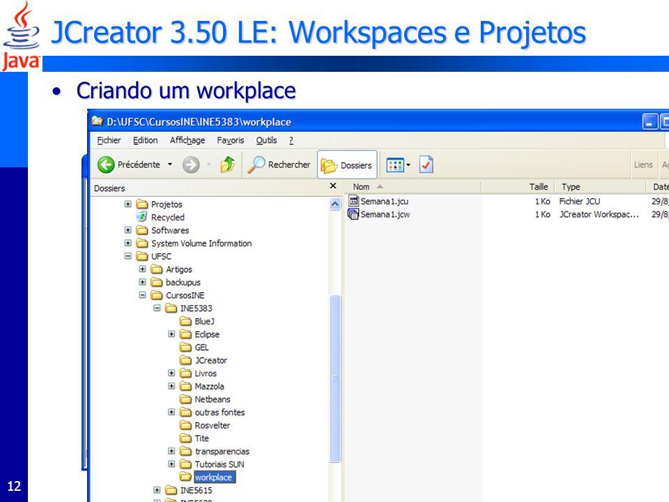 12 JCreator 3.50 LE: Workspaces e Projetos Criando um workplaceCriando um workplace