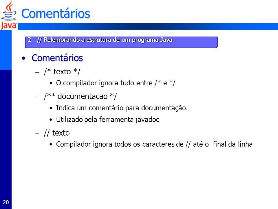 20 Comentários ComentáriosComentários – /* texto */ O compilador ignora tudo entre /* e */ – /** documentacao */ Indica um comentário para documentação.