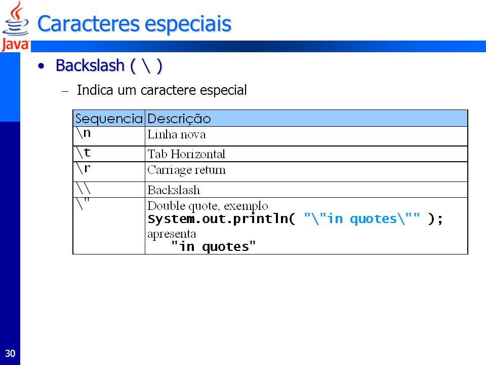 30 Caracteres especiais Backslash ( \ )Backslash ( \ ) – Indica um caractere especial