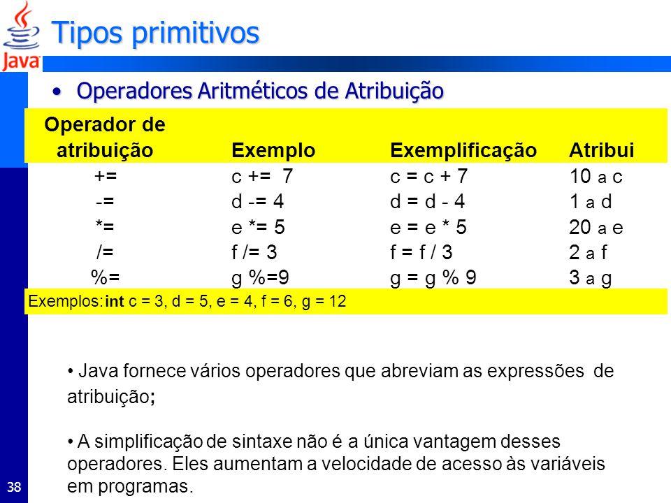 38 Java fornece vários operadores que abreviam as expressões de atribuição; A simplificação de sintaxe não é a única vantagem desses operadores. Eles