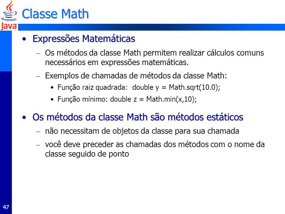 47 Classe Math Expressões MatemáticasExpressões Matemáticas – Os métodos da classe Math permitem realizar cálculos comuns necessários em expressões matemáticas.