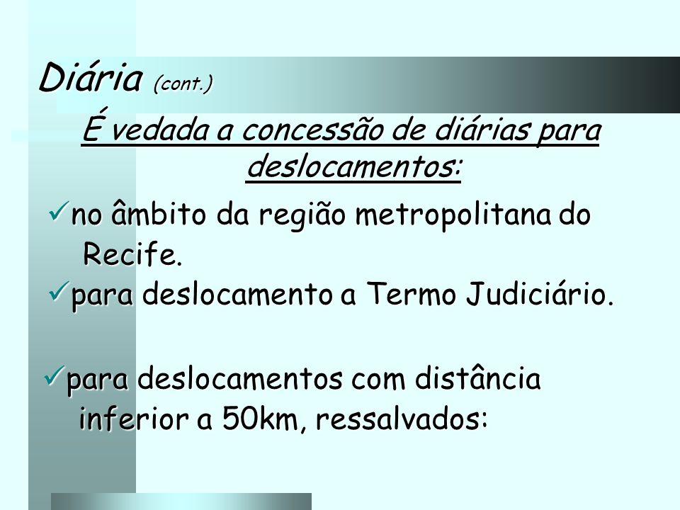 É vedada a concessão de diárias para deslocamentos: no âmbito da região metropolitana do no âmbito da região metropolitana do Recife.