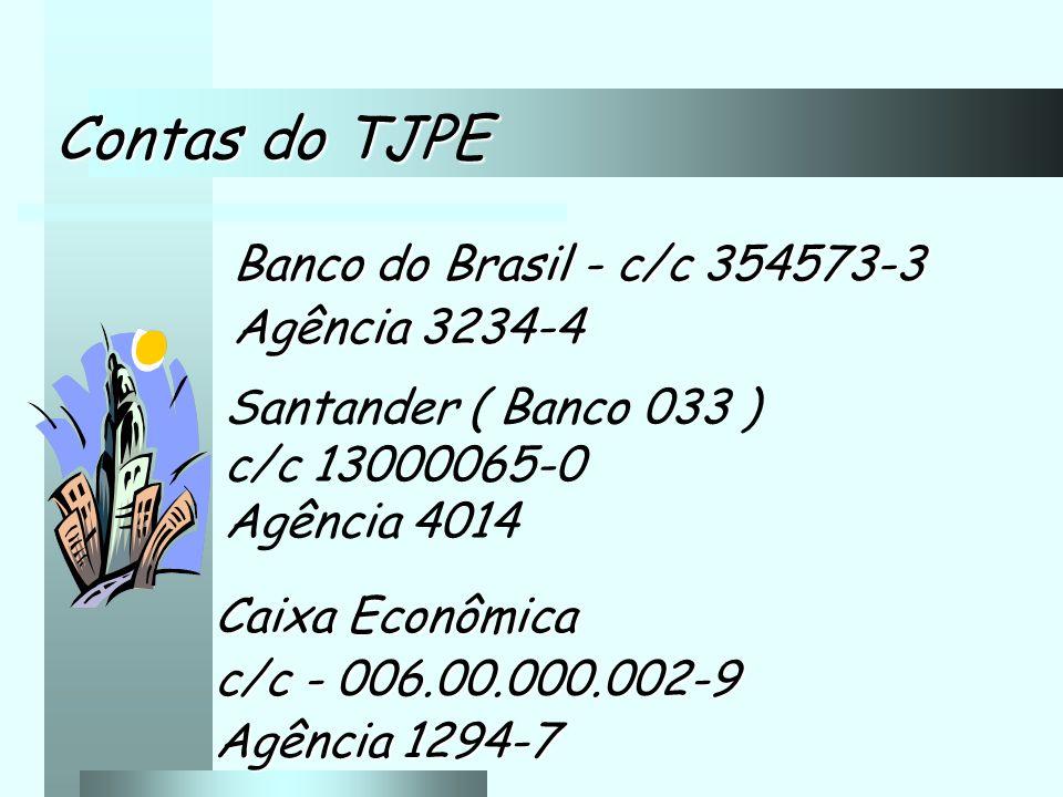 Contas do TJPE Banco do Brasil - c/c 354573-3 Agência 3234-4 Santander ( Banco 033 ) c/c 13000065-0 Agência 4014 Caixa Econômica c/c - 006.00.000.002-9 Agência 1294-7