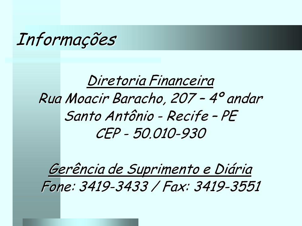 Informações Diretoria Financeira Rua Moacir Baracho, 207 – 4º andar Santo Antônio - Recife – PE CEP - 50.010-930 Gerência de Suprimento e Diária Fone: 3419-3433 / Fax: 3419-3551