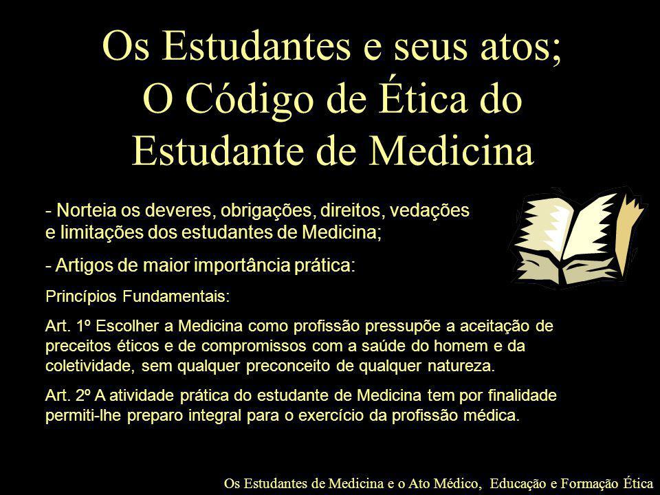 Os Estudantes de Medicina e o Ato Médico, Educação e Formação Ética Os Estudantes e seus atos; O Código de Ética do Estudante de Medicina - Norteia os