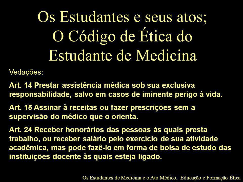 Os Estudantes de Medicina e o Ato Médico, Educação e Formação Ética Os Estudantes e seus atos; O Código de Ética do Estudante de Medicina Vedações: Ar