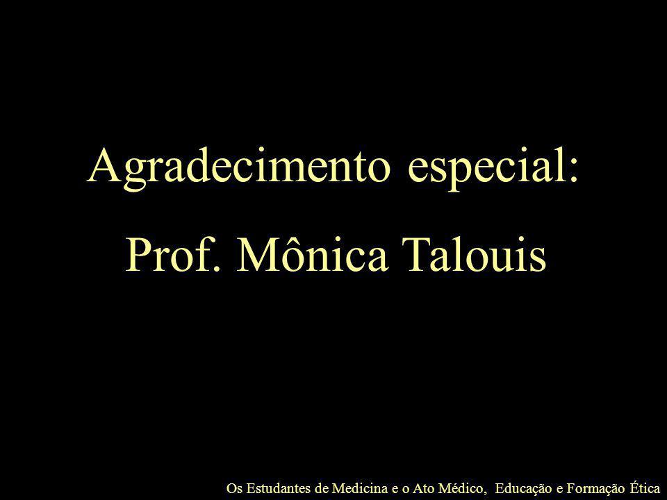 Os Estudantes de Medicina e o Ato Médico, Educação e Formação Ética Agradecimento especial: Prof. Mônica Talouis