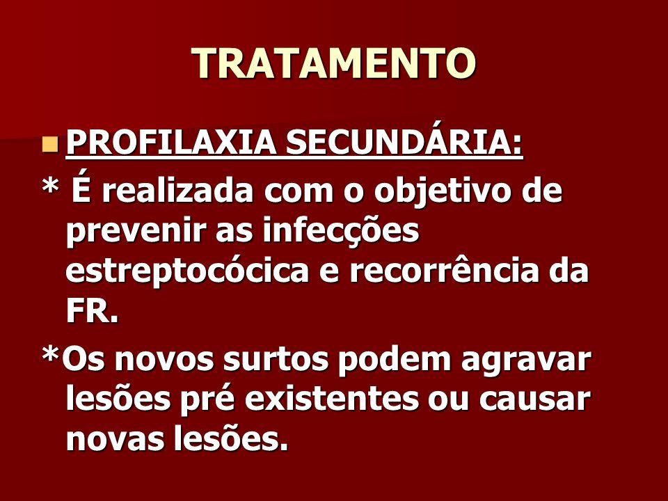 TRATAMENTO PROFILAXIA SECUNDÁRIA: PROFILAXIA SECUNDÁRIA: * É realizada com o objetivo de prevenir as infecções estreptocócica e recorrência da FR.
