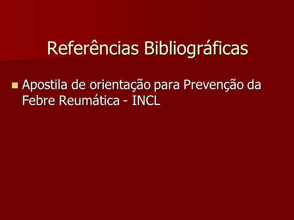 Referências Bibliográficas Apostila de orientação para Prevenção da Febre Reumática - INCL Apostila de orientação para Prevenção da Febre Reumática - INCL